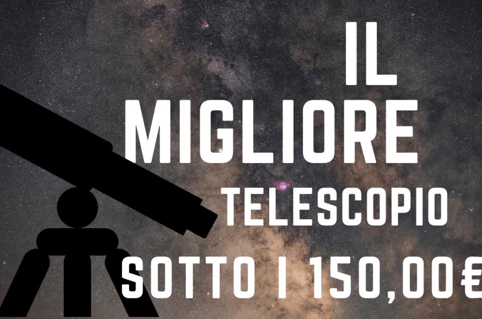 Il migliore telescopio astronomico sotto i 150 euro