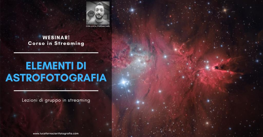 Webinar di Astrofotografia corsi di gruppo in streaming scuola lezioni corso luca fornaciari fotografia notturna astronomica