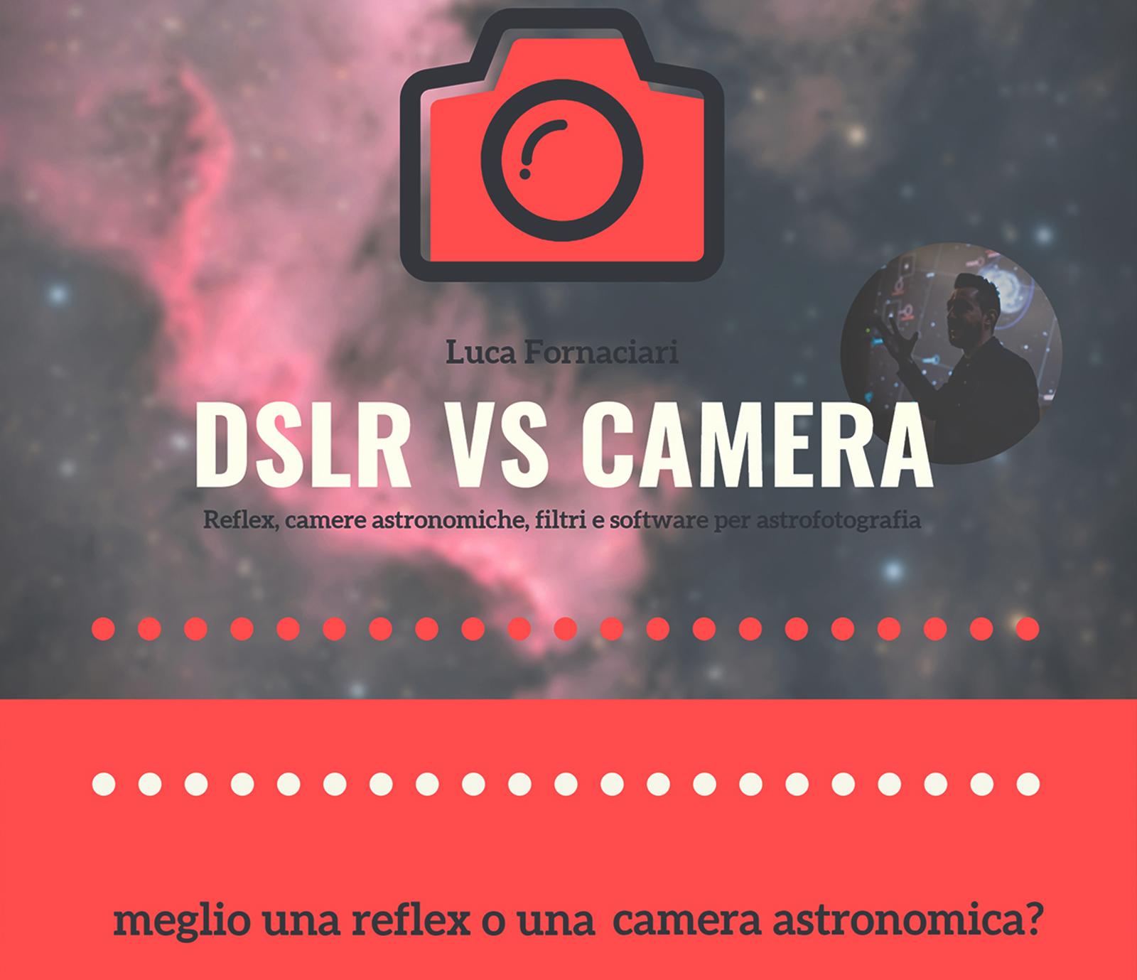 Elementi di Astrofotografia: DSLR vs Camera Astronomica SCUOLA CORSO astrofotografia lezione lezioni guida streaming fotografia notturna