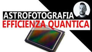 Che cos'è l'efficienza quantica in astrofotografia?