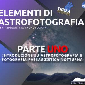 Elementi di Astrofotografia: introduzione su astrofotografia e fotografia paesaggistica notturna