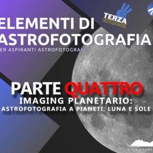 Elementi di Astrofotografia: Imaging Planetario: astrofotografia a pianeti, Luna e Sole