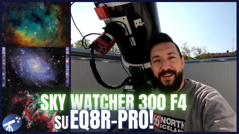 Sky Watcher 300 f/4 su montatura EQ8R-Pro: il setup dei miei sogni per astrofotografia